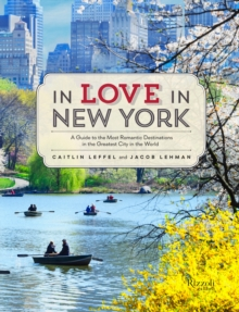 In Love in New York : A Traveler's Guide to the Most Romantic Destinations in the Greatest City in the World, Paperback Book