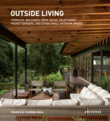 Outside Living : Terraces, Balconies, Roof Decks, Courtyards, Pocket Gardens, and Other Small Outdoor Spaces, Paperback / softback Book