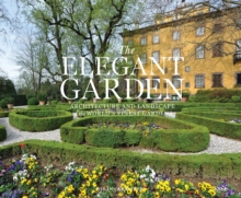 The Elegant Garden : Architecture and Landscape of the World's Finest Gardens, Hardback Book