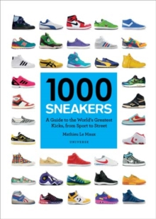 1000 Sneakers : A Guide to the World's Greatest Kicks, from Sport to Street, Paperback Book