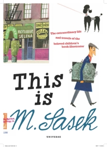 This is M. Sasek : The Extraordinary Life and Travels of the Beloved Children's Book Illustrator, Hardback Book