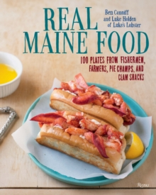 Real Maine Food : 100 Plates from Fishermen, Farmers, Pie Champs, and Clam Shacks, Hardback Book