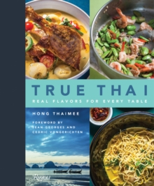 True Thai : Real Flavors for Every Table, Hardback Book