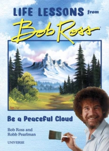 Be a Peaceful Cloud and Other Life Lessons from Bob Ross, Hardback Book