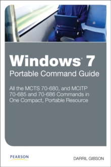 Windows 7 Portable Command Guide : MCTS 70-680, 70-685 and 70-686, Paperback / softback Book