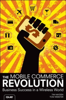 The Mobile Commerce Revolution : Business Success in a Wireless World, Paperback Book
