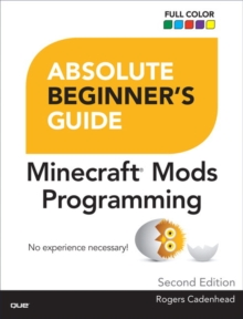 Absolute Beginner's Guide to Minecraft Mods Programming, Paperback Book
