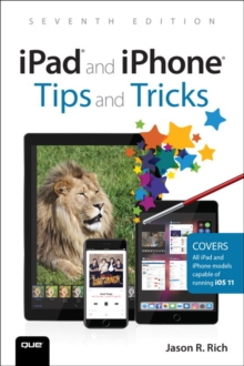 iPad and iPhone Tips and Tricks : Covers all iPhones and iPads running iOS 11, Paperback Book