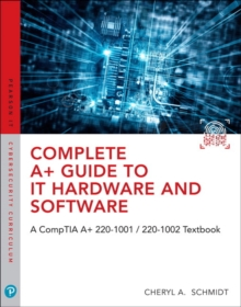 Complete A+ Guide to IT Hardware and Software: A CompTIA A+ 220-1001 / 220-1002 Textbook,8/e, Mixed media product Book