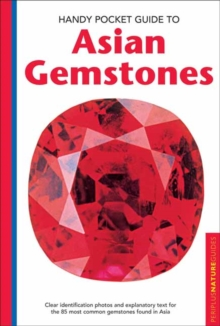 Handy Pocket Guide to Asian Gemstones : Clear identification photos & explanatory text for the 85 most common gemstones found in Asia, Paperback / softback Book