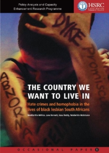 The Country We Want to Live in : Hate Crimes and Homophobia in the Lives of Black Lesbian South Africans, Paperback / softback Book