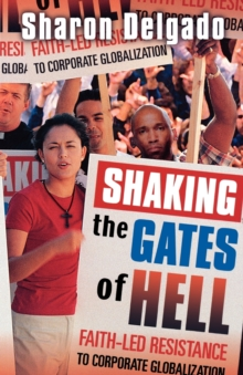 Shaking the Gates of Hell : Faith-led Resistance to Corporate Globalisation, Paperback / softback Book