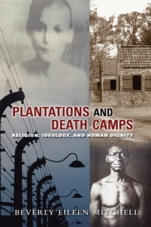 Plantations and Death Camps : Religion, Ideology and Human Dignity, Paperback / softback Book