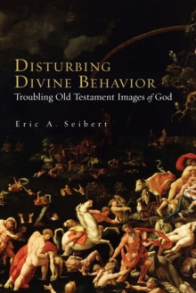 Disturbing Divine Behaviour : Troubling Old Testament Images of God, Paperback / softback Book