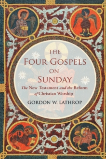 The Four Gospels on Sunday : The New Testament and the Reform of Christian Worship, Hardback Book