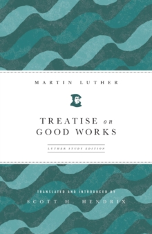 Treatise on Good Works, Paperback Book