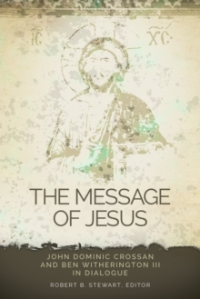 The Message of Jesus : John Dominic Crossan and Ben Witherington III in Dialogue, Paperback / softback Book
