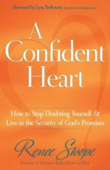 A Confident Heart : How to Stop Doubting Yourself & Live in the Security of God's Promises, Paperback / softback Book