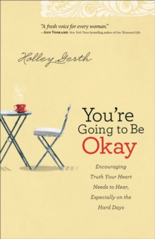 You're Going to Be Okay : Encouraging Truth Your Heart Needs to Hear, Especially on the Hard Days, Paperback / softback Book