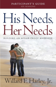 His Needs, Her Needs Participant's Guide : Building an Affair-Proof Marriage, Paperback Book