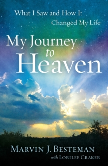 My Journey to Heaven : What I Saw and How it Changed My Life, Paperback Book