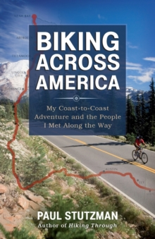 Biking Across America : My Coast-to-Coast Adventure and the People I Met Along the Way, Paperback / softback Book