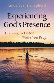 Experiencing God's Presence : Learning to Listen While You Pray, Paperback / softback Book