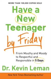 Have a New Teenager by Friday : From Mouthy and Moody to Respectful and Responsible in 5 Days, Paperback / softback Book