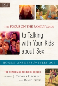 The Focus on the Family (R) Guide to Talking with Your Kids about Sex : Honest Answers for Every Age, Paperback / softback Book