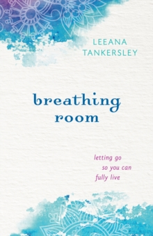 Breathing Room : Letting Go So You Can Fully Live, Paperback / softback Book