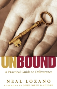 Unbound : A Practical Guide to Deliverance, Paperback / softback Book