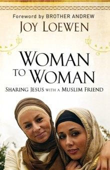 Woman to Woman : Sharing Jesus with a Muslim Friend, Paperback / softback Book