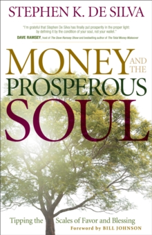 Money and the Prosperous Soul : Tipping the Scales of Favor and Blessing, Paperback / softback Book