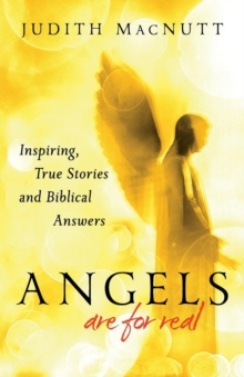 Angels are Real : Inspiring, True Stories and Biblical Answers, Paperback Book