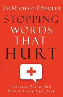 Stopping Words That Hurt : Positive Words in a World Gone Negative, Paperback / softback Book