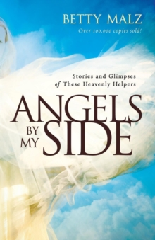 Angels by My Side : Stories and Glimpses of These Heavenly Helpers, Paperback / softback Book