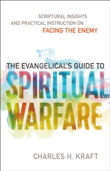 The Evangelical's Guide to Spiritual Warfare : Scriptural Insights and Practical Instruction on Facing the Enemy, Paperback / softback Book