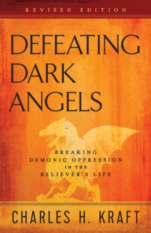 Defeating Dark Angels : Breaking Demonic Oppression in the Believer's Life, Paperback / softback Book