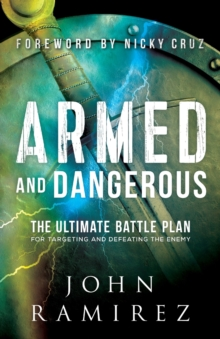 Armed and Dangerous : The Ultimate Battle Plan for Targeting and Defeating the Enemy, Paperback Book