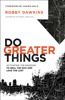 Do Greater Things : Activating the Kingdom to Heal the Sick and Love the Lost, Paperback / softback Book
