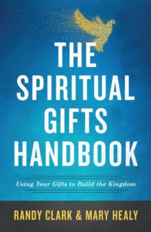 The Spiritual Gifts Handbook : Using Your Gifts to Build the Kingdom, Paperback / softback Book