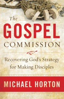 The Gospel Commission : Recovering God's Strategy for Making Disciples, Paperback / softback Book