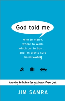 God Told Me : Who to Marry, Where to Work, Which Car to Buy...And I'm Pretty Sure I'm Not Crazy, Paperback / softback Book