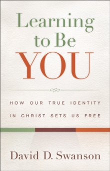Learning to Be You : How Our True Identity in Christ Sets Us Free, Paperback / softback Book