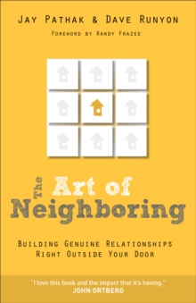 The Art of Neighboring : Small Steps to Building Genuine Relationships Right Outside Your Door, Paperback Book