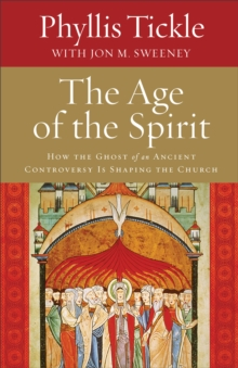 The Age of the Spirit : How the Ghost of an Ancient Controversy Is Shaping the Church, Hardback Book