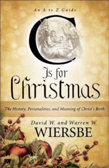 C is for Christmas : The History, Personalities, and Meaning of Christ's Birth, Paperback / softback Book