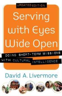 Serving with Eyes Wide Open : Doing Short-Term Missions with Cultural Intelligence, Paperback Book