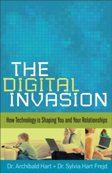 The Digital Invasion : How Technology is Shaping You and Your Relationships, Paperback / softback Book