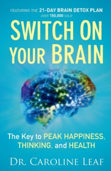 Switch On Your Brain : The Key to Peak Happiness, Thinking, and Health, Paperback / softback Book